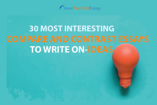 30 Most Interesting Compare and Contrast Essays to Write on - Ideas