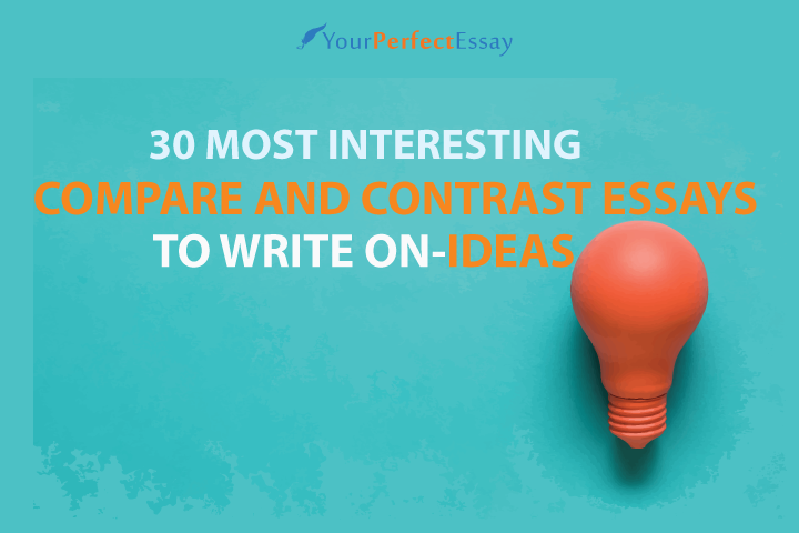30 Most Interesting Contrast and Compare Essays to Write
