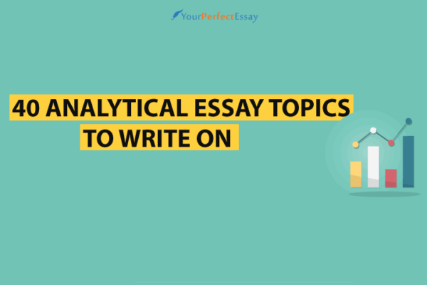 40 analytical essay topics to write - Your Perfect Essay