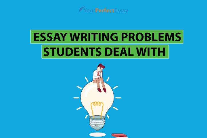 Essay Writing Problems Students Deal With, Solution Is Here